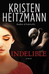 Indelible - A Novel ebook by Kristen Heitzmann