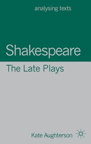 Shakespeare: The Late Plays ebook by Dr Kate Aughterson