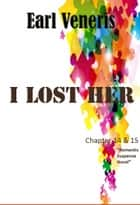 I Lost Her - Chapter 14-15 ebook by Earl Veneris