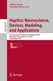 Haptics: Neuroscience, Devices, Modeling, and Applications - 9th International Conference, EuroHaptics 2014, Versailles, France, June 24-26, 2014, Proceedings, Part I ebook by Malika Auvray,Christian Duriez