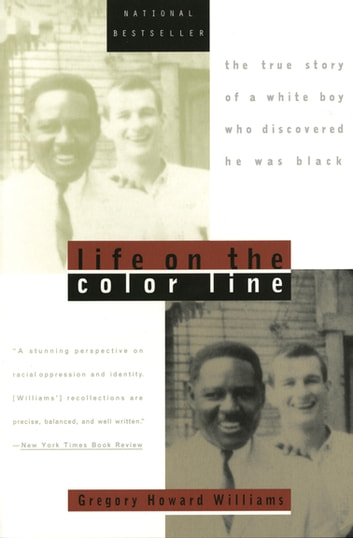 Life on the Color Line - The True Story of a White Boy Who Discovered He Was Black ebook by Gregory Howard Williams