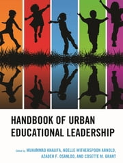 Handbook of Urban Educational Leadership ebook by Muhammad Khalifa,Noelle Witherspoon Arnold,Dr. Azadeh F. Osanloo,Cosette M. Grant