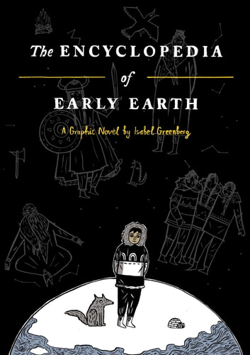 The Encyclopedia of Early Earth ebook by Isabel Greenberg