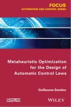 Metaheuristic Optimization for the Design of Automatic Control Laws ebook by Guillaume Sandou