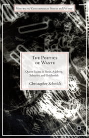 The Poetics of Waste - Queer Excess in Stein, Ashbery, Schuyler, and Goldsmith ebook by Christopher Schmidt