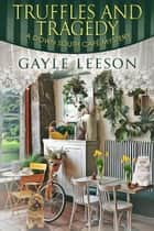Truffles and Tragedy - A Down South Cafe Mystery Book, #6 ebook by Gayle Leeson