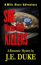 She Works with Killers ebook by J. E. Duke
