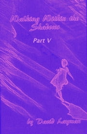 Walking Within The Shadows: Part V ebook by David Layman