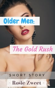 Older Men: The Gold Rush ebook by Rosie Zweet