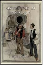 On the Iron at Big Cloud ebook by Frank L. Packard