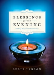 Blessings for the Evening - Finding Peace in God's Presence ebook by Susie Larson