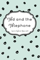Ted and the Telephone ebook by Sara Ware Bassett
