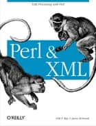 Perl and XML - XML Processing with Perl ebook by Erik T. Ray, Jason McIntosh