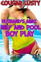 Husband's away, milf and pool boy play ebook by Cougar Lusty