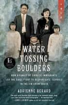 Water Tossing Boulders - How a Family of Chinese Immigrants Led the First Fight to Desegregate Schools in the Jim Crow South ebook by
