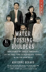 Water Tossing Boulders - How a family of Chinese Immigrants Led the First Fight to Desegregate Schools in the Jim Crow South ebook by Adrienne Berard