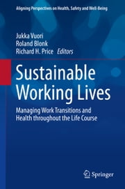 Sustainable Working Lives - Managing Work Transitions and Health throughout the Life Course ebook by Jukka Vuori,Roland Blonk,Richard H. Price