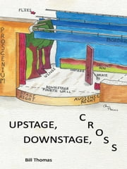 Upstage, Downstage, Cross ebook by Bill Thomas