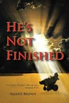 He's Not Finished ebook by Arlene Brown