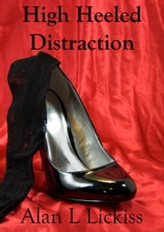 High Heeled Distraction ebook by Alan Lickiss