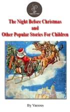 The Night Before Christmas And Other Popular Stories For Children -- Classic Book ebook by