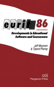 Eurit 86: Developments in Educational Software and Courseware: Proceedings of the First European Conference on Education and Information Technology ebook by Moonen, Jef