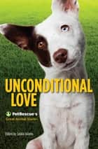 Unconditional Love - PetRescue's Great Animal Stories ebook by Saskia Adams