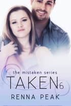 Taken #6 - Mistaken, #18 ebook by Renna Peak