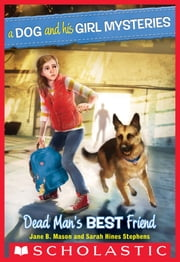 A Dog and His Girl Mysteries #2: Dead Man's Best Friend ebook by Sarah Hines-Stephens,Jane B. Mason