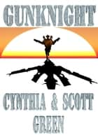 GunKnight ebook by Cynthia & Scott Green