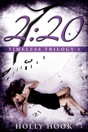 2:20 - Timeless Trilogy, #1 ebook by Holly Hook