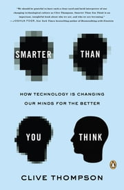 Smarter Than You Think - How Technology Is Changing Our Minds for the Better ebook by Clive Thompson