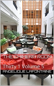 Thirty-1 Volume 5: The Chimera Room ebook by Angelique LaFontaine