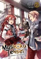 Mushoku Tensei: Jobless Reincarnation (Light Novel) Vol. 2 ebook by Rifujin na Magonote, Shirotaka