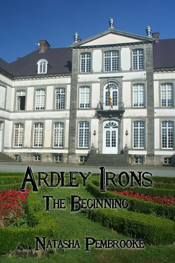 Ardley Irons: The Beginning ebook by Natasha Pembrooke