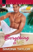 Everything to Me (Mills & Boon Kimani) (Kimani Hotties, Book 30) ebook by Simona Taylor