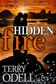 Hidden Fire - A Pine Hills Police Romantic Suspense ebook by Terry Odell