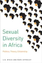 Sexual Diversity in Africa - Politics, Theory, and Citizenship ebook by S.N. Nyeck, Marc Epprecht