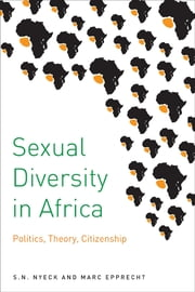 Sexual Diversity in Africa - Politics, Theory, and Citizenship ebook by S.N. Nyeck,Marc Epprecht