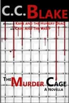 The Murder Cage - A Novella ebook by C. C. Blake