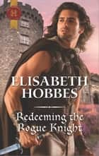 Redeeming the Rogue Knight ebook by Elisabeth Hobbes