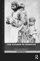The Scourge of Genocide - Essays and Reflections ebook by Adam Jones
