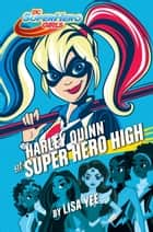 Harley Quinn at Super Hero High (DC Super Hero Girls) ebook by Lisa Yee, Random House