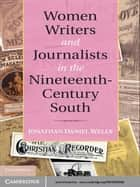 Women Writers and Journalists in the Nineteenth-Century South ebook by Jonathan Daniel Wells