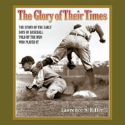 The Glory of Their Times - The Story of the Early Days of Baseball Told by the Men Who Played It audiobook by Lawrence S. Ritter