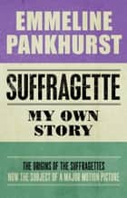 Suffragette - My Own Story ebook by Emmeline Pankhurst