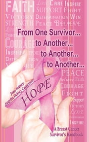 From One Survivor... to Another... to Another... to Another... - A Breast Cancer Survivors Handbook ebook by Jean Hulsey