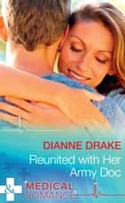 Reunited With Her Army Doc (Mills & Boon Medical) (Sinclair Hospital Surgeons) ebook by Dianne Drake