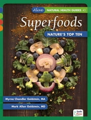 SUPERFOODS - Nature's Top Ten ebook by Myrna Chandler Goldstein, Mark Allan Goldstein, MD