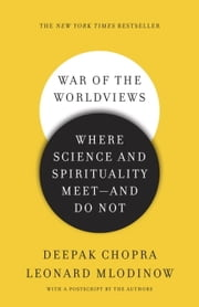 War of the Worldviews - Where Science and Spirituality Meet -- and Do Not ebook by Deepak Chopra,Leonard Mlodinow